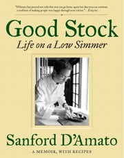 Good Stock - Life on a Low Simmer ebook by Sanford D'Amato,Bob Spitz,Kevin J. Miyazaki