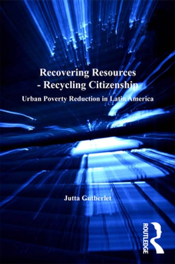 Recovering Resources - Recycling Citizenship - Urban Poverty Reduction in Latin America ebook by Jutta Gutberlet
