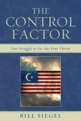 The Control Factor - Our Struggle to See the True Threat ebook by Bill Siegel