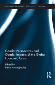 Gender Perspectives and Gender Impacts of the Global Economic Crisis ebook by Rania Antonopoulos
