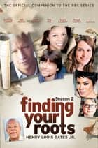 Finding Your Roots, Season 2 - The Official Companion to the PBS Series ebook by Henry Louis Gates