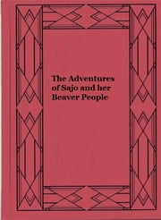 The Adventures of Sajo and her Beaver People ebook by Grey Owl