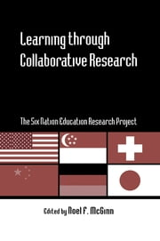 Learning through Collaborative Research - The Six Nation Education Research Project ebook by Noel F. McGinn