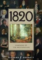 1820: Dawning of the Restoration ebook by Bennett, Richard E.