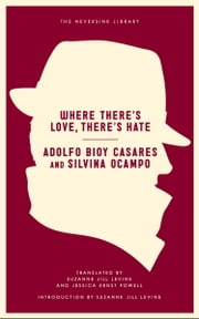 Where There's Love, There's Hate ebook by Adolfo Bioy Casares,Silvina Ocampo,Suzanne Jill Levine,Jessica Ernst Powell