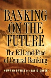 Banking on the Future: The Fall and Rise of Central Banking ebook by Davies, Howard