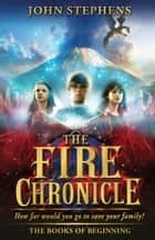 The Fire Chronicle: The Books of Beginning 2 eBook by John Stephens
