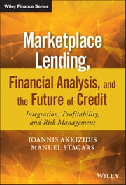 Marketplace Lending, Financial Analysis, and the Future of Credit - Integration, Profitability, and Risk Management ebook by Ioannis Akkizidis,Manuel Stagars