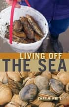 Living off the Sea ebook by Charlie White