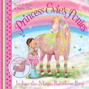 Princess Evie's Ponies: Indigo the Magic Rainbow Pony ebook by Sophie Tilley,Sarah Kilbride