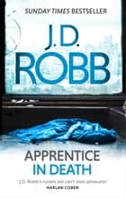 Apprentice in Death - An Eve Dallas thriller (Book 43) ebook by J. D. Robb