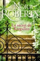 Le secret de Kergallen eBook by Nora Roberts
