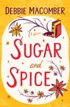Sugar and Spice ebook by Debbie Macomber