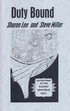 Duty Bound - Adventures in the Liaden Universe®, #3 ebook by Sharon Lee, Steve Miller