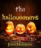The Halloweeners - The Halloweeners ebook by John Hennessy