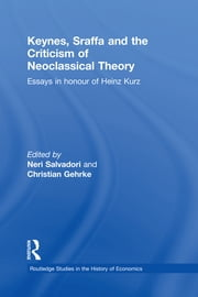 Keynes, Sraffa, and the Criticism of Neoclassical Theory - Essays in Honour of Heinz Kurz ebook by Neri Salvadori,Christian Gehrke