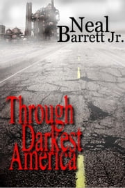 Through Darkest America ebook by Neal Barrett,Jr.