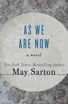As We Are Now - A Novel ebook by May Sarton