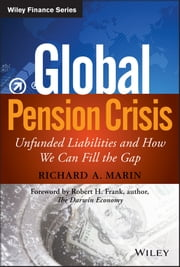 Global Pension Crisis - Unfunded Liabilities and How We Can Fill the Gap ebook by Richard A. Marin,Robert H. Frank