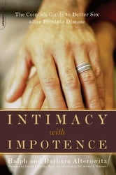 Intimacy With Impotence - The Couple's Guide To Better Sex After Prostate Disease ebook by Ralph Alterowitz,Barbara Alterowitz
