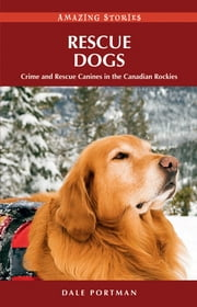 Rescue Dogs: Crime and Rescue Canines in the Canadian Rockies ebook by Dale Portman