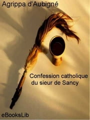Confession catholique du sieur de Sancy ebook by Agrippa d' Aubigné