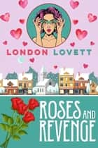 Roses and Revenge ebook by London Lovett