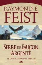 Serre du Faucon argenté ebook by Raymond E. Feist