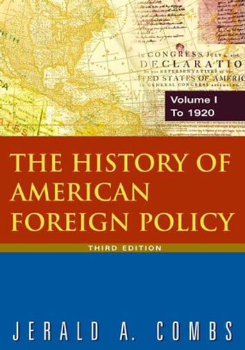 The History of American Foreign Policy: v.1: To 1920 ebook by Jerald A Combs