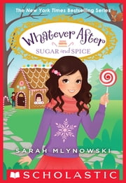 Sugar and Spice (Whatever After #10) ebook by Sarah Mlynowski
