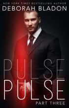 Pulse - Part Three - The Pulse Series, #3 ebook by Deborah Bladon