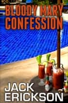 Bloody Mary Confession ebook by Jack Erickson