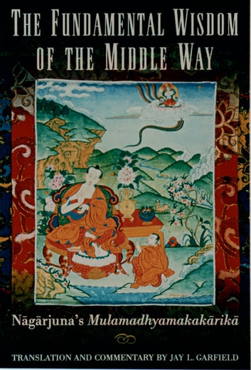 The Fundamental Wisdom of the Middle Way - Nagarjuna's Mulamadhyamakakarika ebook by Nagarjuna