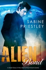 Alien Bond - A Sizzling Short Story Sequel in the Alien Attachments Series - Alien Attachments ebook by Sabine Priestley