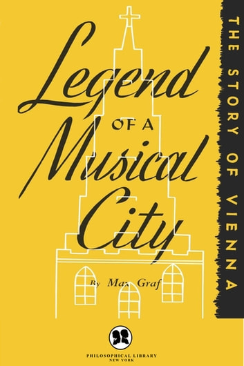 Legacy of a Musical City - The Story of Vienna ebook by Max Graf