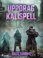 Uppdrag Kalispell eBook by David Robbins, Ansis Grinbergs