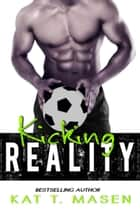 Kicking Reality ebook by Kat T. Masen