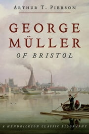 George Muller Of Bristol ebook by Arthur Pierson