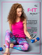 The FIT Project - home based workouts, nutrition plan ebook by Joana Varbichkova