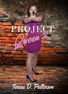 Project Queen 2 ebook by Teresa D. Patterson