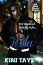 Kola (An Essien Trilogy Spinoff) ebook by Kiru Taye