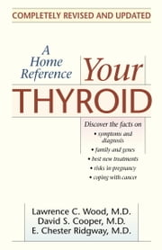 Your Thyroid - A Home Reference ebook by Lawrence C. Wood, M.D.,David S. Cooper, M.D.,E. Chester Ridgway, M.D.