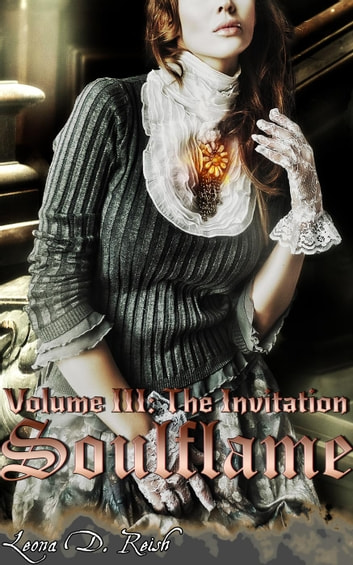Soulflame III: The Invitation - Soulflame, #3 ebook by Leona D. Reish