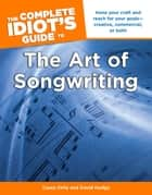 The Complete Idiot's Guide to the Art of Songwriting ebook by Casey Kelly,David Hodge