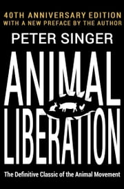 Animal Liberation - The Definitive Classic of the Animal Movement (40th Anniversary Edition) ebook by Peter Singer
