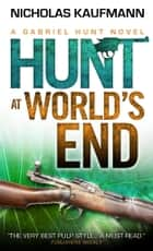 Gabriel Hunt - Hunt at World's End ebook by Nicholas Kaufmann