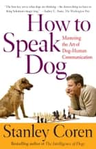 How To Speak Dog ebook by Stanley Coren