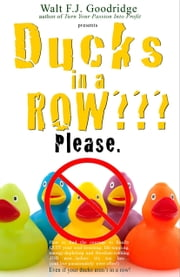 Ducks in a Row??? Please. ebook by Walt F.J. Goodridge