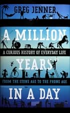 A Million Years in a Day ebook by Greg Jenner
