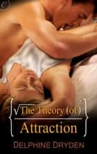 The Theory of Attraction ebook by Delphine Dryden